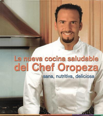 La Nueva Cocina Saludable del Chef Oropeza (Primera Edición)