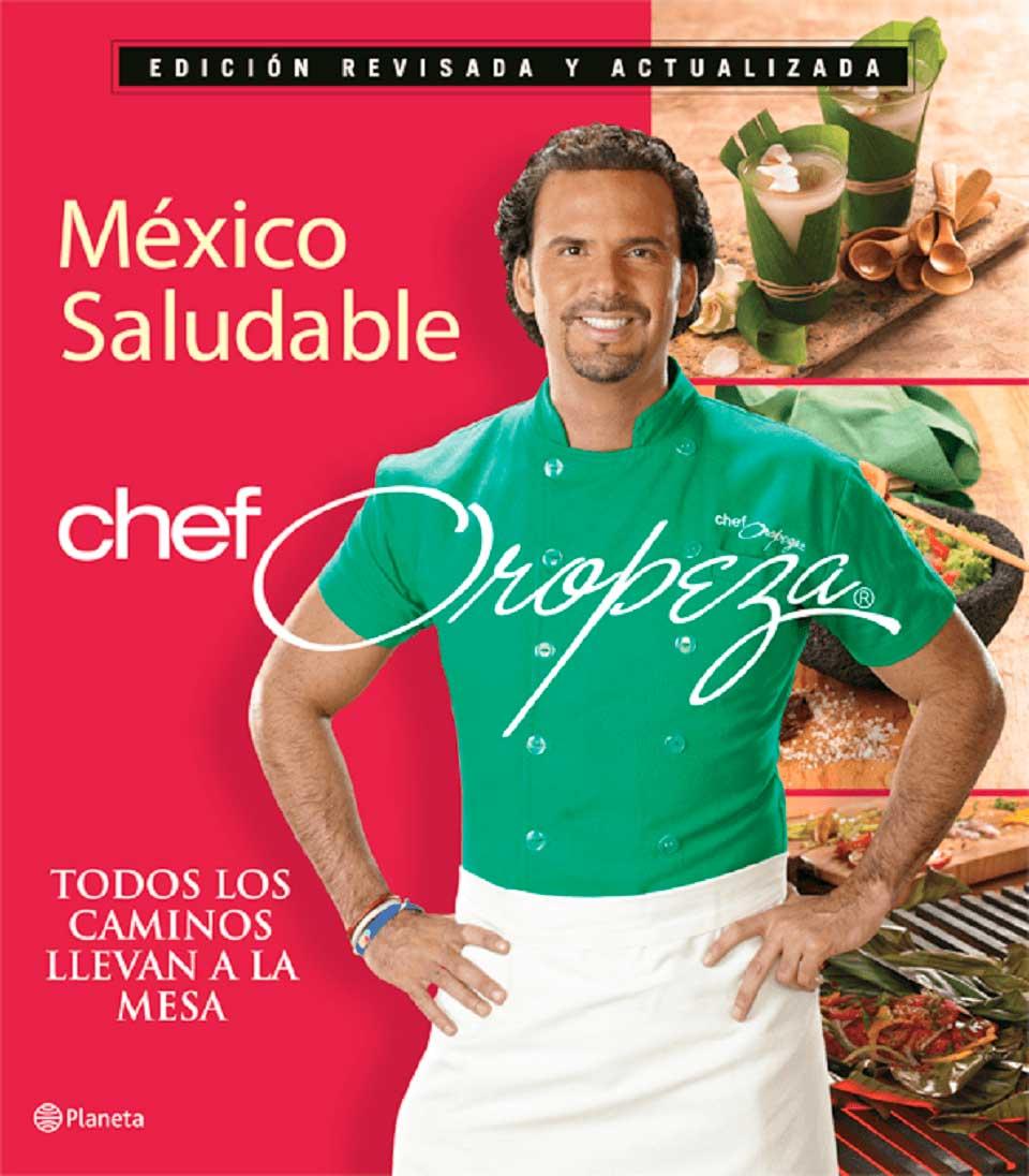Chef Oropeza México Saludable: Todos los caminos llevan a la mesa